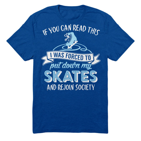 If You Can Read This I Was Forced To Put Down My Skates And Rejoin Society