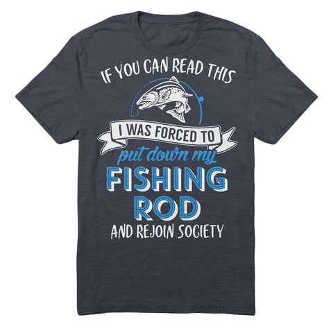 If You Can Read This I Was Forced To Put Down My Fishing Rod And Rejoin Society