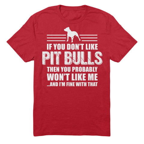 If You Don't Like Pit Bulls then You Probably Won't Like Me And I'm Fine With That