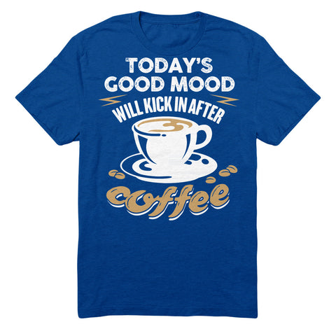 Today's Good Mood Will Kick In After Coffee
