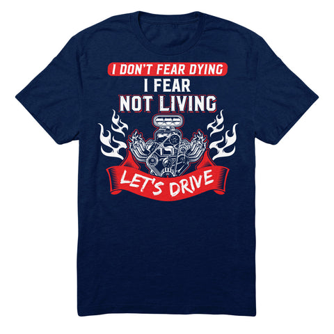 I Don't Fear Dying I Fear Not Living Let's Drive