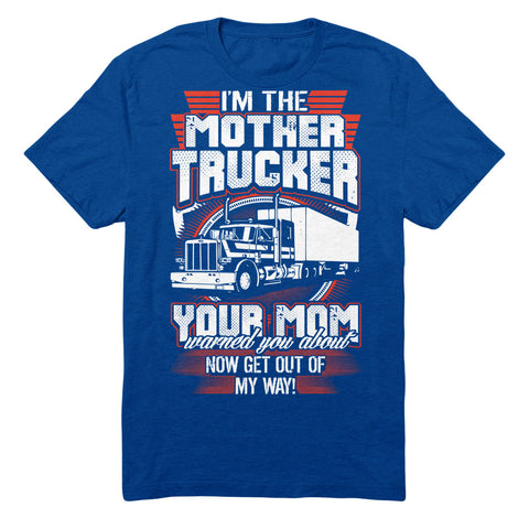 I'm The Mother Trucker Your Mom Warned You About. Now Get Out Of My Way