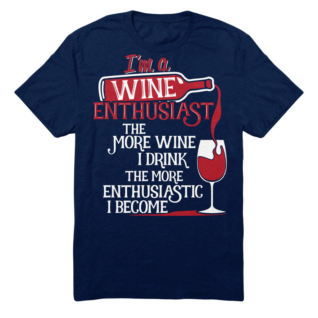 I'm A Wine Enthusiast. The More Wine I Drink The More Enthusiastic I Become