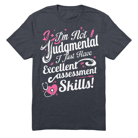 I'm Not Judgmental I Just Have Excellent Assessment Skills