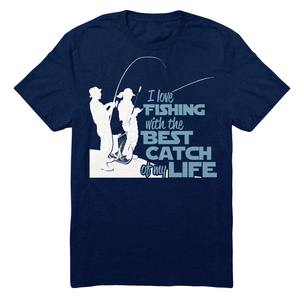 I Love Fishing With The Best Catch Of My Life
