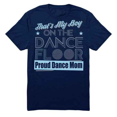 That's My Boy On The Dance Floor Proud Dance Mom
