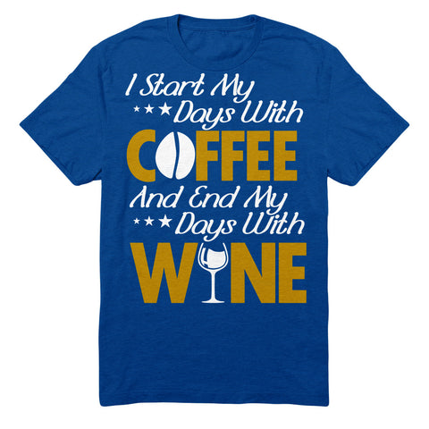 I Start My Days With Coffee And End My Days With Wine