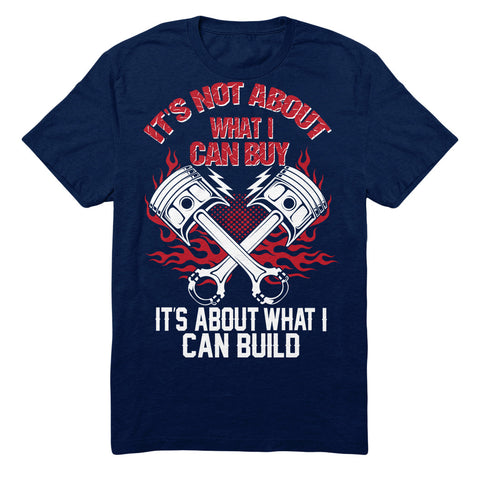 It's Not About What I Can Buy It's About What I Can Build - Hot Rods