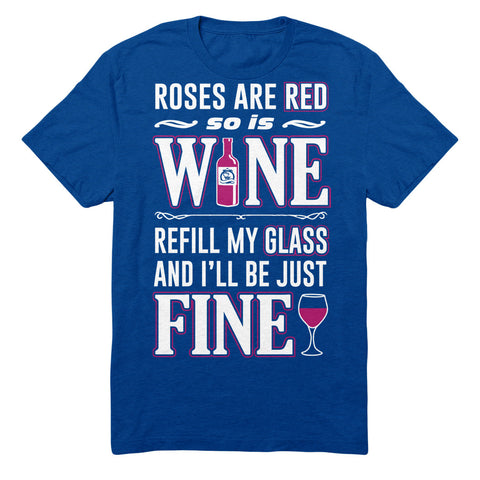 Roses Are Are Red So Is Wine Refill My Glass And I'll Be Just Fine