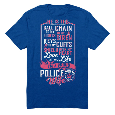 He Is The Ball To My Chain Lights To My Siren Keys To My Cuffs Shield Over My Heart Love Of My Life I'm A Proud Police Wife