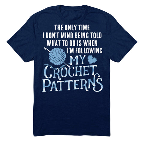 The Only Time I Don't Mind Being Told What To Do Is When I'm Following My Crochet Patterns