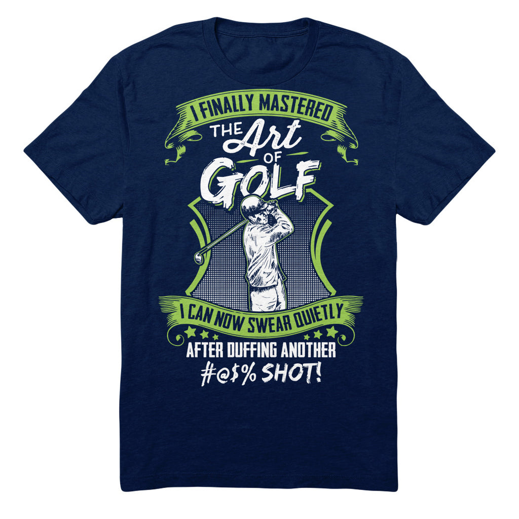 I Finally Mastered The Art Of Golf I Can Now Swear Quietly After Duffing Another #@$% Shot