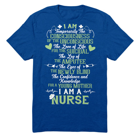 I Am Temporarily The Consciousness Of The Unconscious, The Love Of Life For The Suicidal, The Leg Of The Amputee, The Eyes Of The Newly Blind, The Confidence And Knowledge For A Young Mother. I Am A Nurse
