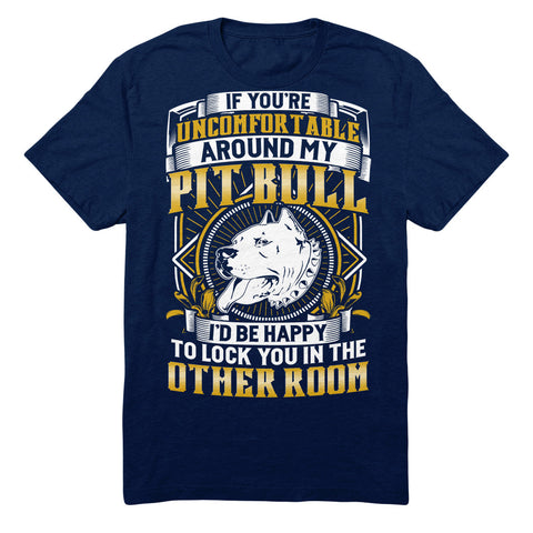 If You're Uncomfortable Around My Pit Bull I'd Be Happy To Lock You In The Other Room