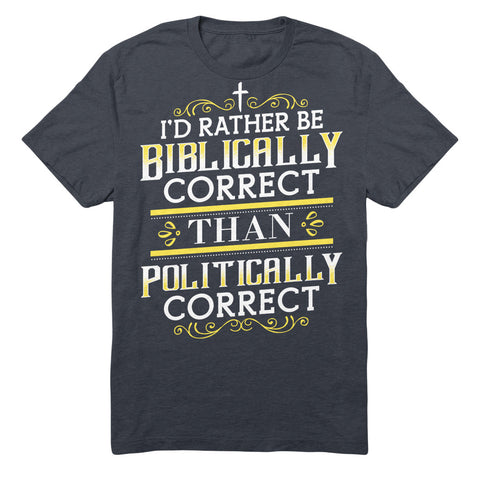 I'd Rather Be Biblically Correct Than Politically Correct