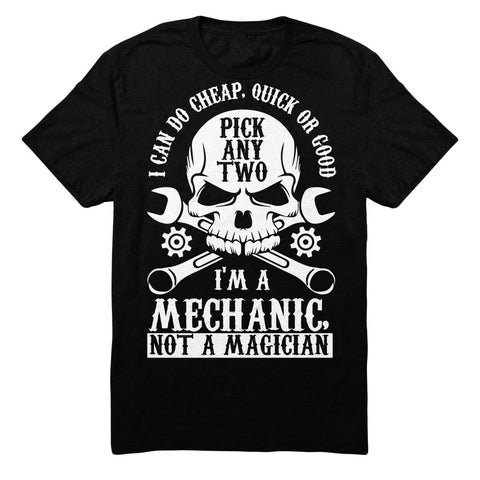 I Can Do Cheap Quick Or Good Pick Any Two I'm A Mechanic Not A Magician