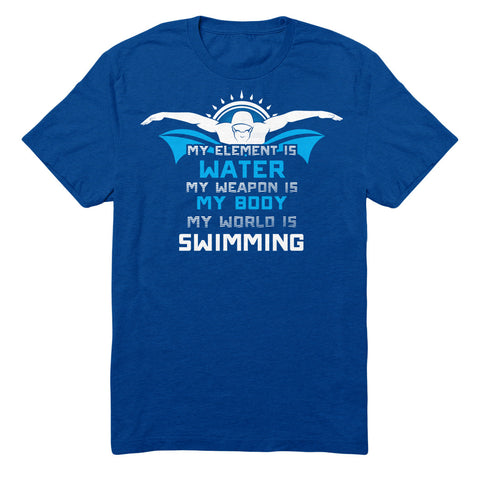 My Element Is Water My Weapon Is My Body My World Is Swimming