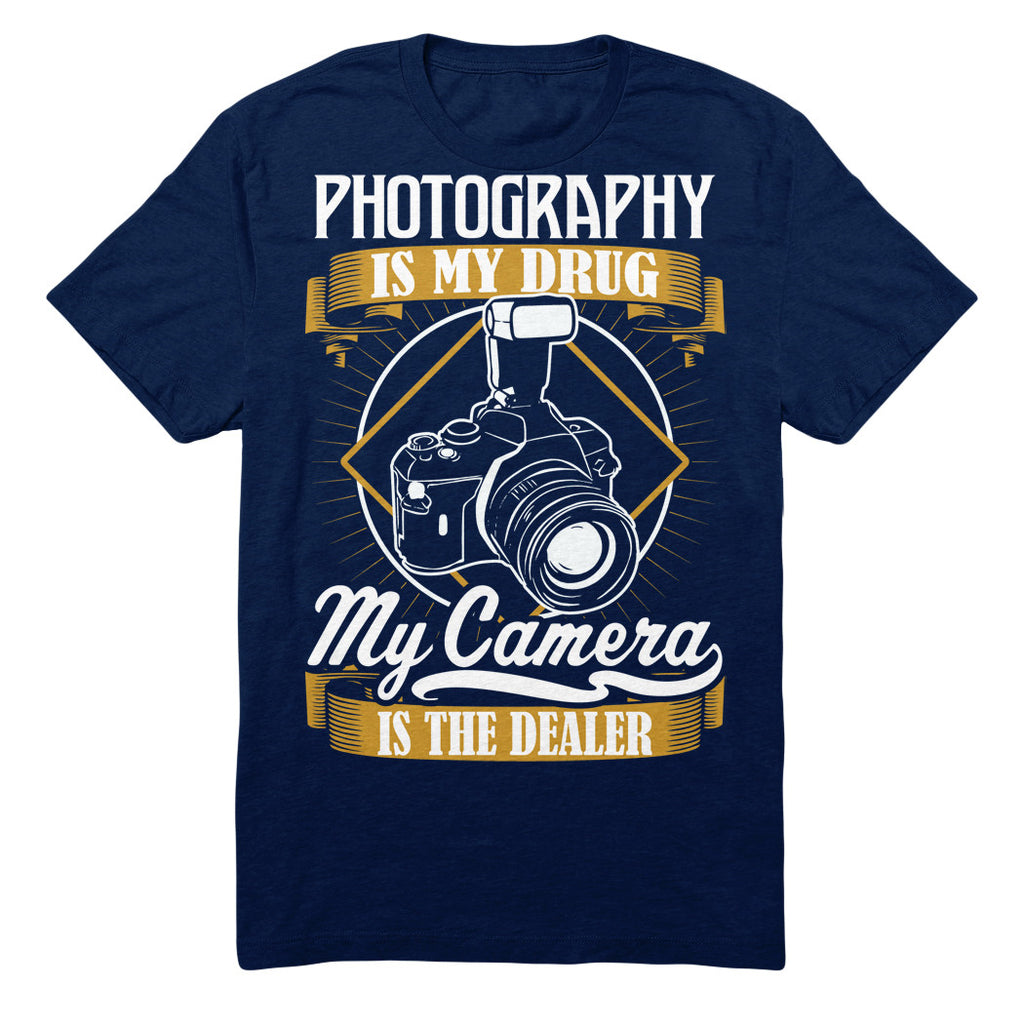 Photography Is My Drug My Camera Is The Dealer
