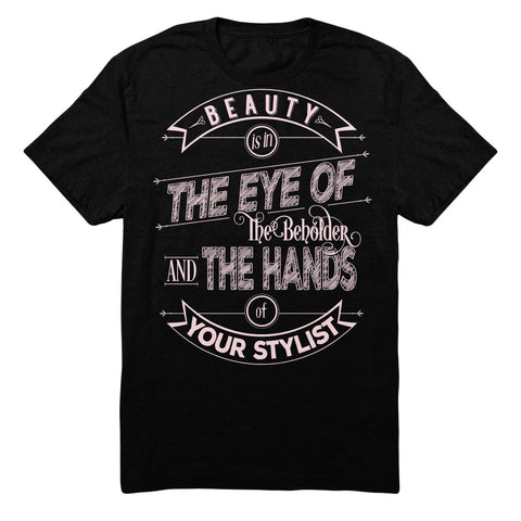 Beauty Is In The Eye Of The Beholder And The Hands Of Your Stylist