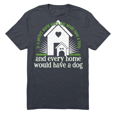 In A Perfect World Every Dog Would Have A Home And Every Home Would Have A Dog