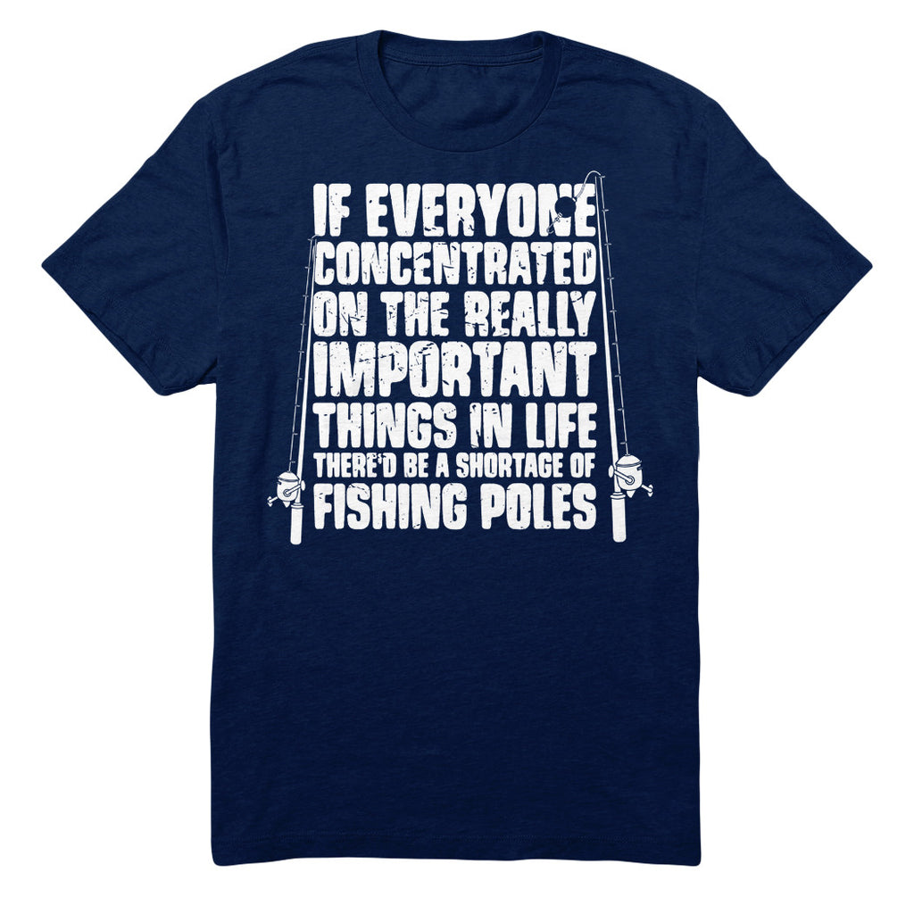 If Everyone Concentrated On The Really Important Things In Life There'd Be A Shortage Of Fishing Poles