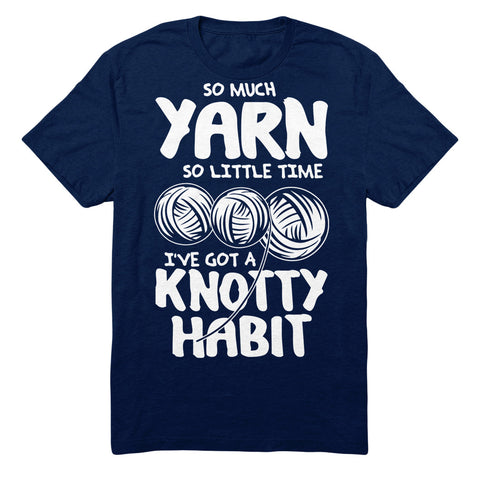 So Much Yarn So Little Time I've Got A Knotty Habit