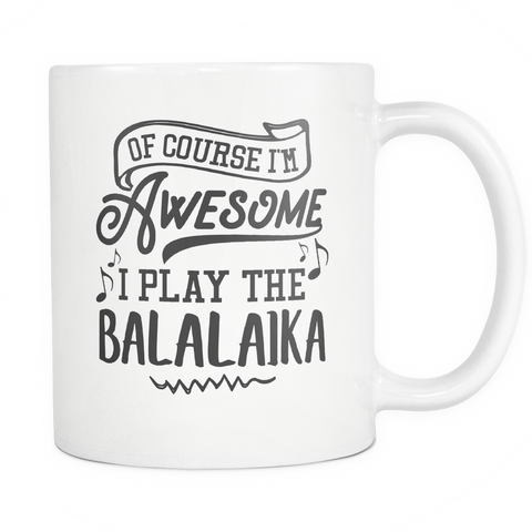 Balalaika Musical Instrument Coffee Mug 11oz White - I Play The Balalaika - 1ns7-6a1k-mg 526594447