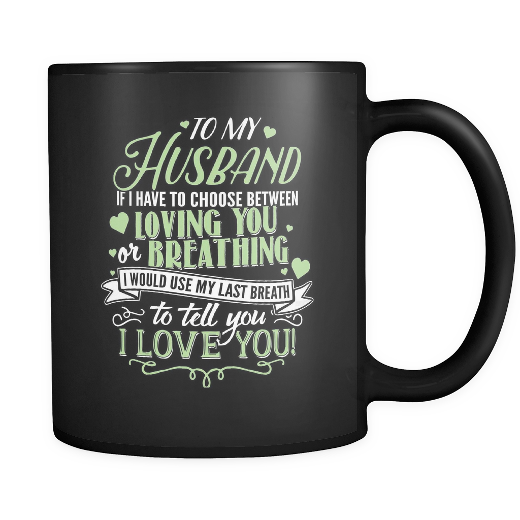 Wife Coffee Mug 11oz Black - To My Husband Use My Last Breath to Tell You I Love You - w1f3-4z-mg 451082356