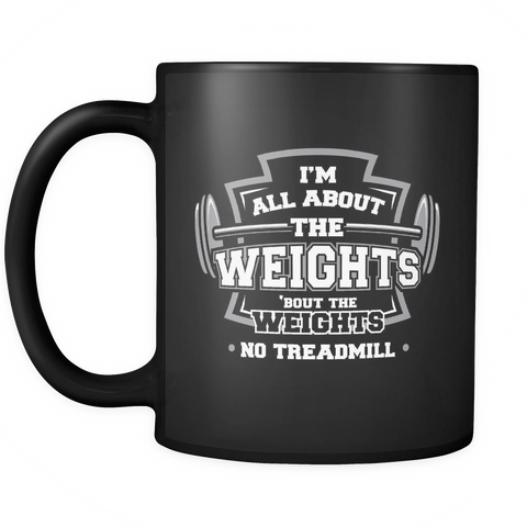 Weightlifter Coffee Mug 11oz Black - I'm All About The Weights No Treadmill - l1f7-8o-mg 470573825