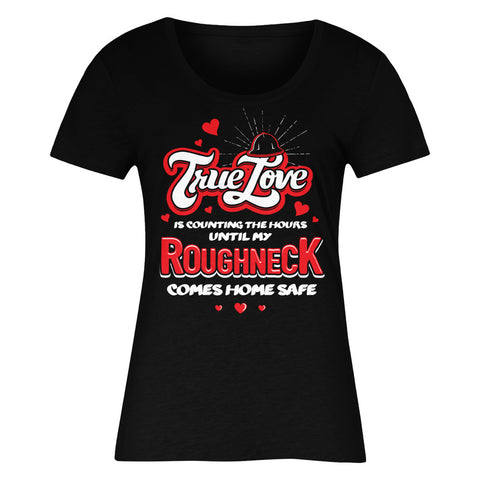 True Love Is Counting The Hours Until My Roughneck Comes Home Safe