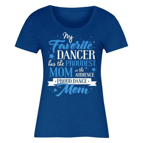 My Favorite Dancer Has The Proudest Mom In The Audience Proud Dance Mom Unisex
