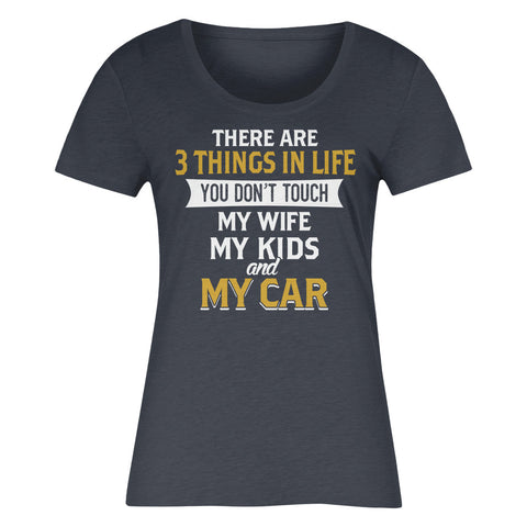 There Are Three Things In Life You Don't Touch My Wife My Kids And My Car