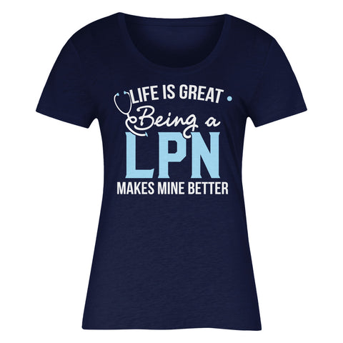 Life Is Great Being A LPN Makes Mine Better