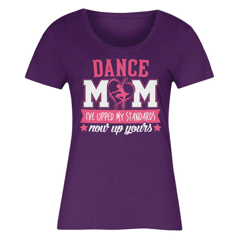 Dance Mom I've Upped My Standards Now Up Yours