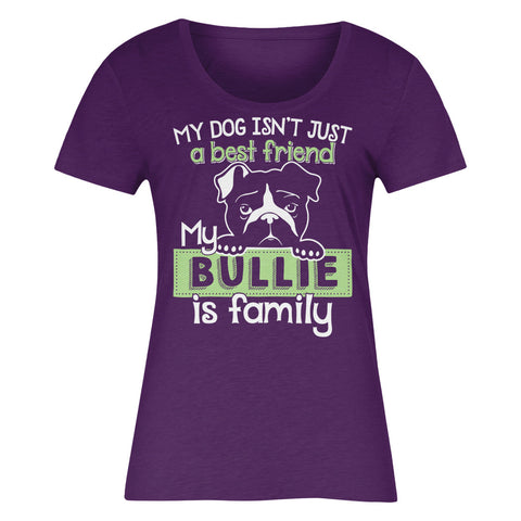 My Dog Isn't Just A Best Friend My Bullie  Is Family