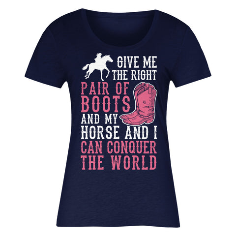 Give Me The Right Pair Of Boots And My Horse And I Can Conquer The World