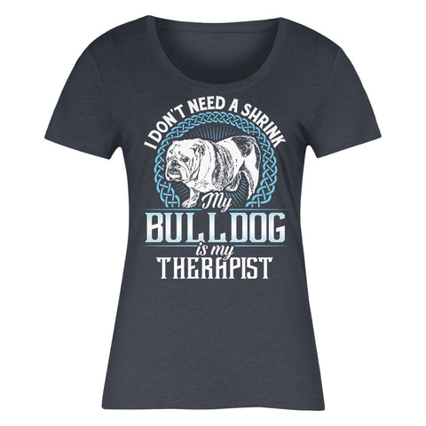 I Don't Need A Shrink My Bulldog Is My Therapist