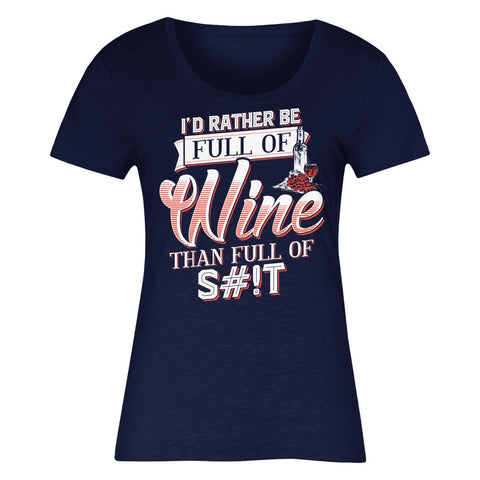 I'd Rather Be Full Of Wine Than Full Of S#!t