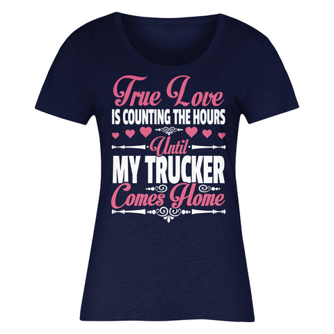 True Love Is Counting The Hours Until My Trucker Comes Home