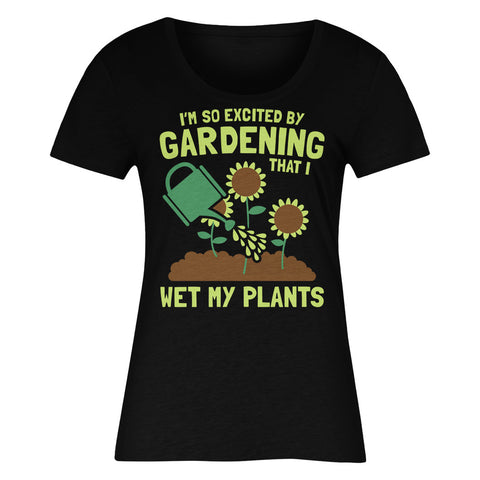 I'm So Excited By Gardening That I Wet My Plants
