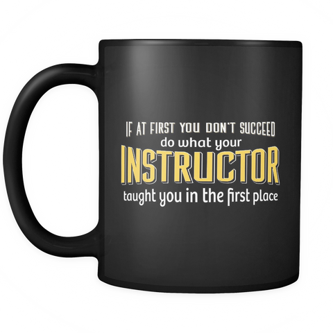 Instructor Coffee Mug 11oz Black - Do What Your Instructor Taught You - 1n5t-b20-mg 482856747