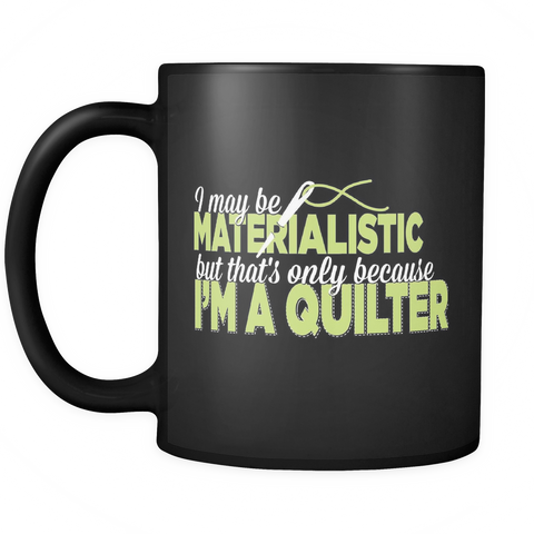 Quilting Coffee Mug 11oz Black - Materialistic Quilter - 6ul7-4z-mg 451404458