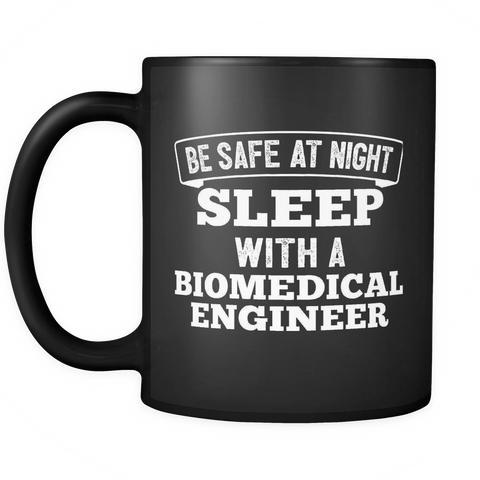 Biomedical Engineer Coffee Mug 11oz Black - Sleep With A Biomedical Engineer - 3n9r-s4f3-mg 516445632