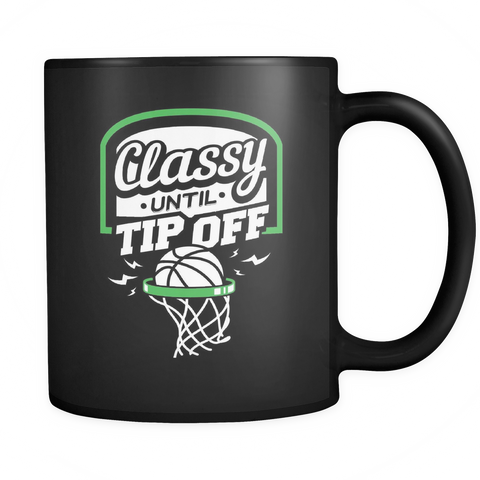 Basketball Lover Coffee Mug 11oz Black - Classy Until Tip Off - 8a5k-8o-mg 470147001