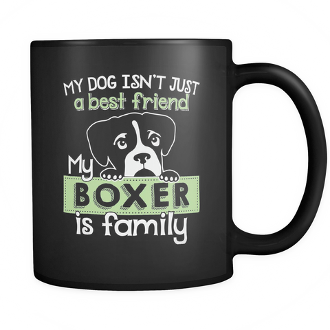 Boxer Coffee Mug 11oz Black - My Dog Isn't Just a Best Friend My Boxer is Family - b0x3-b11-mg 459488690