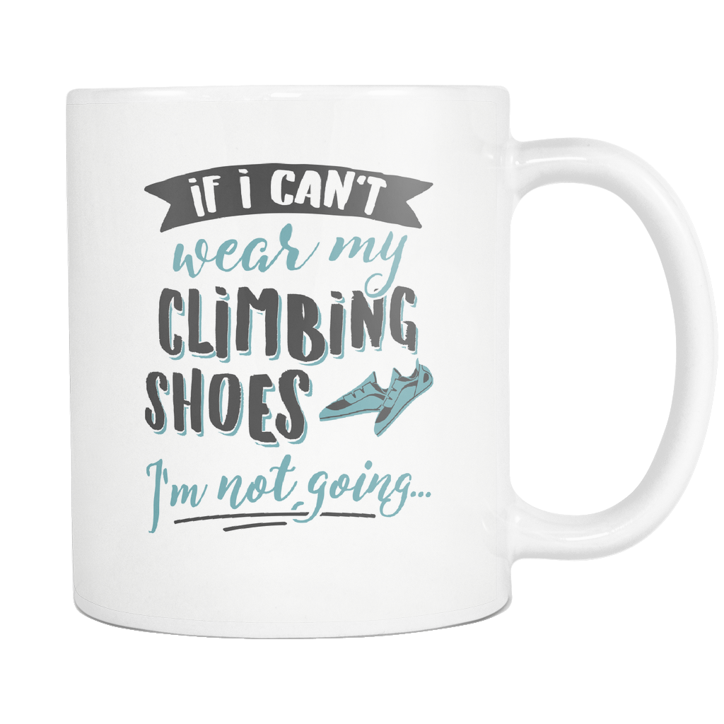 Climbing Enthusiasts Coffee Mug 11oz White - I'm Not Going - c1m8-w34r-mg 541363130
