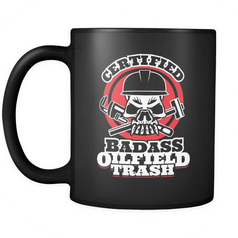 Roughneck Coffee Mug 11oz Black - Certified Badass Oilfieid Trash - r09h-4z-mg 464541651