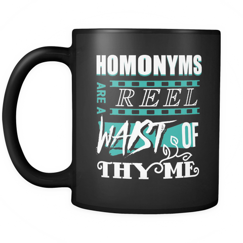 English Grammar Nazi Coffee Mug 11oz Black - Homonymns Are a Reel Waist of Thyme - n346-b8-mg 457124086