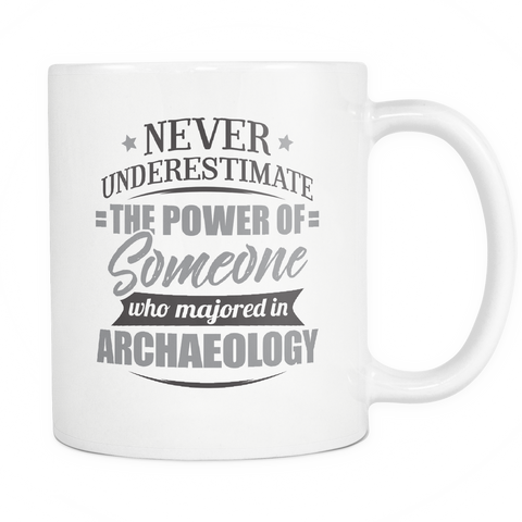 Archaeology Major Coffee Mug 11oz White - Never Underestimate Archaeology - 9r4d-4rc3-mg 524773056