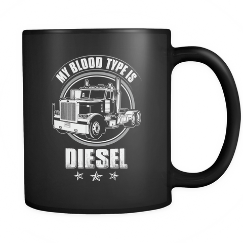 Truckers Coffee Mug 11oz Black - Blood Type Is Diesel - 7r0c-b11-mg 472969717